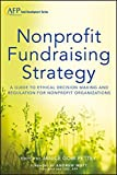 Nonprofit Fundraising Strategy: A Guide to Ethical Decision Making and Regulation for Nonprofit Organizations + Website (The AFP/Wiley Fund Development Series)