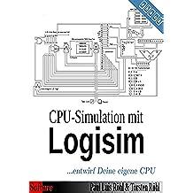 CPU-Simulation mit Logisim: ...entwirf Deine eigene CPU (German Edition)