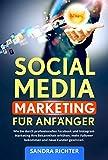 Social Media Marketing für Anfänger: Wie Sie durch professionelles Facebook und Instagram Marketing Ihre Bekanntheit erhöhen, mehr Follower bekommen und neue Kunden gewinnen.