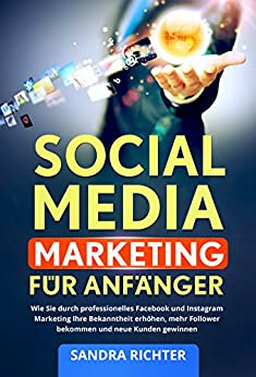 social-media-marketing-fr-anfnger-wie-sie-durch-professionelles-facebook-und-instagram-marketing-ihre-bekanntheit-erhhen-mehr-follower-bekommen-und-neue-kunden-gewinnen