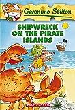 Shipwreck on the Pirate Islands: 18 (Geronimo Stilton)