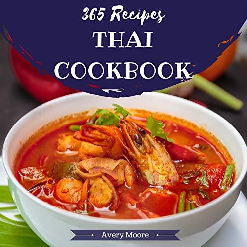 Thai Cookbook 365: Tasting Thai Cuisine Right In Your Little Kitchen! (Best Thai Cookbook, Thai Dessert Cookbook, Pad Thai Cookbook, Thai Soup Cookbook, ... Thai Curry) [Book 1] (English Edition)