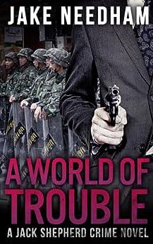 A WORLD OF TROUBLE (The Jack Shepherd International Crime Novels Book 3) (English Edition) von [Needham, Jake]