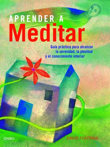Aprender a meditar: Guía práctica para alcanzar la serenidad, la plenitud y el conocimiento interior (El Arbol De La Vida)