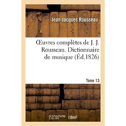 Oeuvres complètes de J. J. Rousseau. T. 13 Dictionnaire de musique T2