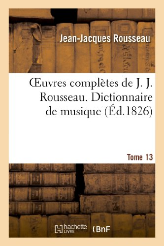 Oeuvres complètes de J. J. Rousseau. T. 13 Dictionnaire de musique T2 par Jean-Jacques Rousseau