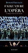 Faire vivre l'opéra: un art qui donne sens au monde par Foccroulle