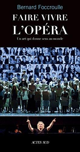 Faire vivre l'opéra: un art qui donne sens au monde (MUSIQUE LIVRES)
