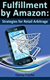 Fullfillment by Amazon: Strategies for Retail Arbitrage (English Edition)