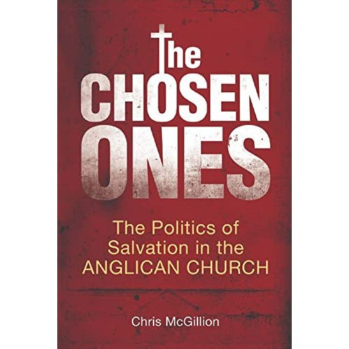 [(The Chosen Ones : The Politics of Salvation in the Anglican Church)] [By (author) Chris McGillion] published on (October, 2005)