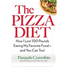 The Pizza Diet: How I Lost 100 Pounds Eating My Favorite Food - and You Can, Too!