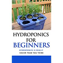 Hydroponics for Beginners : Hydroponics Is Really Easier Than You Think (English Edition)