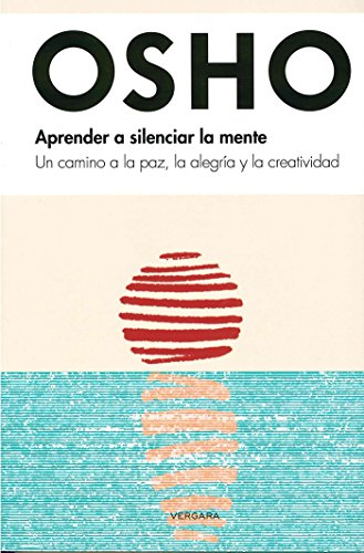 Aprender a silenciar la mente/Learn to Silence the Mind: Un camino a la paz, la alegría y la creatividad/Wellness Through Meditation (Vivir Mejor (Vergara))