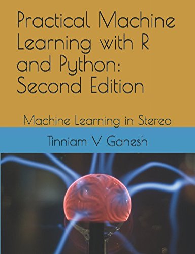 Practical Machine Learning with R and Python: Second Edition: Machine Learning in Stereo por Tinniam V Ganesh