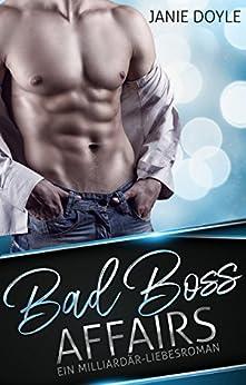 Bad Boss Affairs: Ein Milliardär-Liebesroman von [Doyle, Janie]