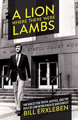 A Lion Where There Were Lambs: The Quest for Truth, Justice, and the Rule of Law in the Pacific Northwest (English Edition)