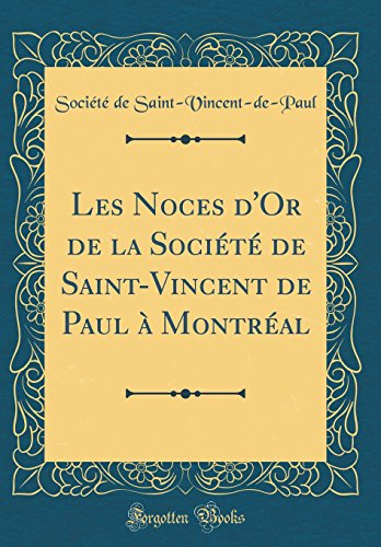 Les Noces D'Or de la Societe de Saint-Vincent de Paul a Montreal (Classic Reprint)