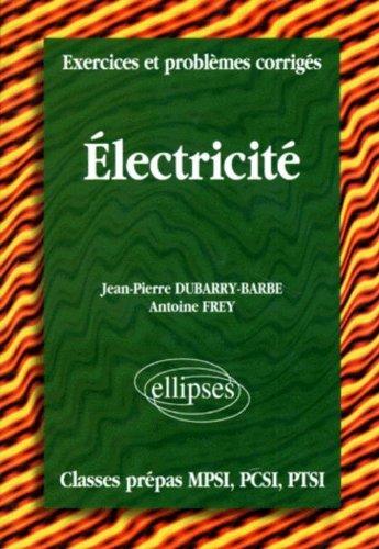 Electricité - Exercices et problèmes corrigés par Jean-Pierre Dubarry-Barbe