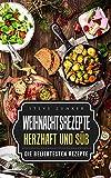 Weihnachtsrezepte: Stressfreie Weihnachten: Die beliebtesten Koch- und Backrezepte für herzhafte und süße Rezepte (Kochbuch)