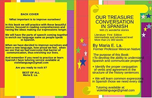 OUR TREASURE CONVERSATION IN SPANISH: Literature First Edition Intermediate and advanced level More than 21 000 words por Maria La.