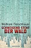 'Schweigend steht der Wald: Roman' von Wolfram Fleischhauer