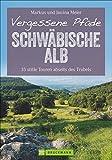 Vergessene Pfade Schwäbische Alb: 35 stille Touren abseits des Trubels (Erlebnis Wandern)