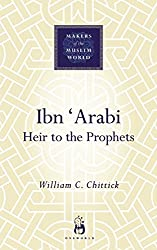 Ibn Arabi: Heir To The Prophets (Makers of the Muslim World)