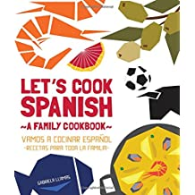 Let'S Cook Spanish. A Family Cookbook