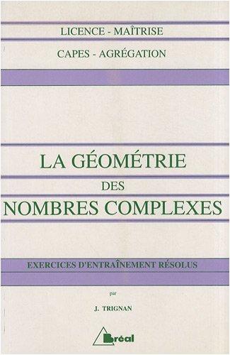La géométrie des nombres complexes : Exercices d'entraînement résolus par Jean Trignan