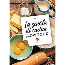 La scuola di cucina Slow Food (Italian Edition)
