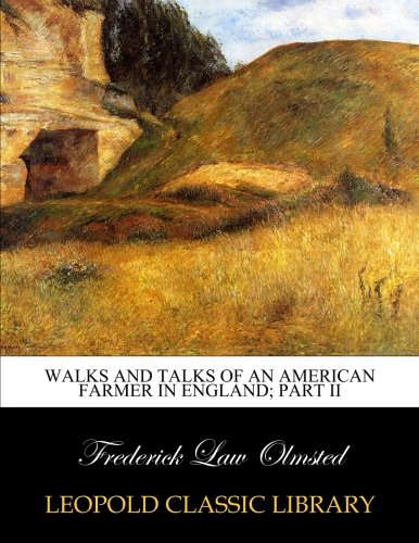 Walks and talks of an American farmer in England; part II por Frederick Law Olmsted