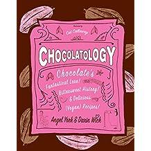 Chocolatology: Chocolate's Fantastical Lore, Bittersweet History, & Delicious (Vegan) Recipes (Vegan Cookbooks)