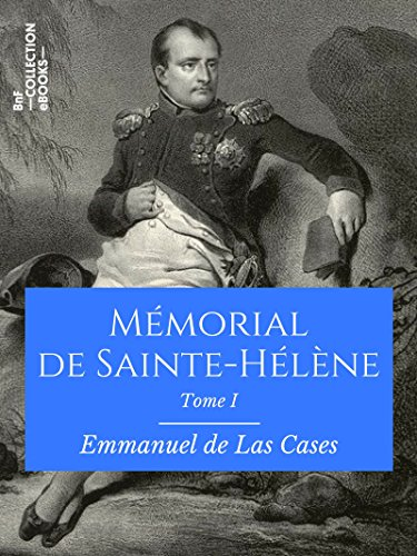 Mémorial de Sainte-Hélène: Tome I - De juin 1815 à mars 1816
