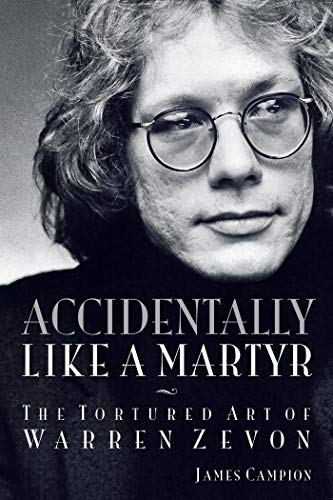 Accidentally Like a Martyr: The Tortured Art of Warren Zevon (English Edition)