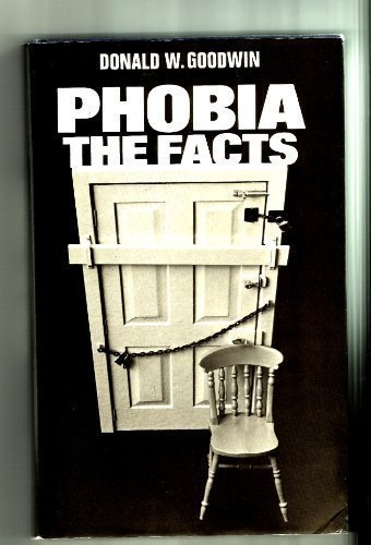 Phobia: The Facts (The Facts Series) by Goodwin, Donald W. (1983) Hardcover
