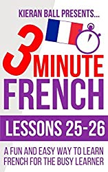 3 Minute French: Lessons 25-26: A fun and easy way to learn French for the busy learner