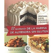 El recetario de la harina de almendra sin gluten. Desayunos, platos principales y mucho