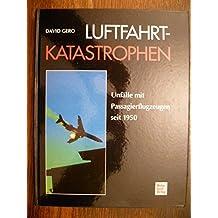 Luftfahrt-Katastrophen. Unfälle mit Passagierflugzeugen seit 1950 by David Gero (1996-09-05)