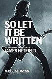 #8: So Let It Be Written: The Biography of Metallica's James Hetfield