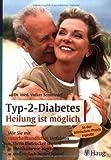 Typ-2-Diabetes: Heilung ist möglich: Wie Sie mit naturheilkundlichen Verfahren Ihren Blutzucker senken, Medikamente absetzen und einfach besser leben! In der klinischen Praxis erprobt