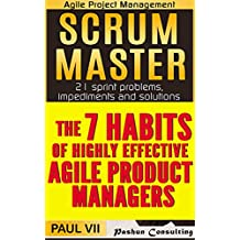 Agile Product Management (Box Set):  Scrum Master: 21 sprint problems, impediments and solutions & The 7 habits of Highly Effective Agile Product Managers ... software development) (English Edition)
