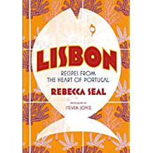 Lisbon: Recipes from the Heart of Portugal
