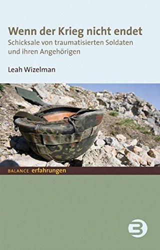 Wenn der Krieg nicht endet: Schicksale von traumatisierten Soldaten und ihren Angehörigen (BALANCE Erfahrungen)