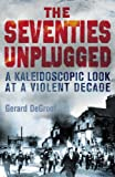 The Seventies Unplugged: A Kaleidoscopic Look at a Violent Decade