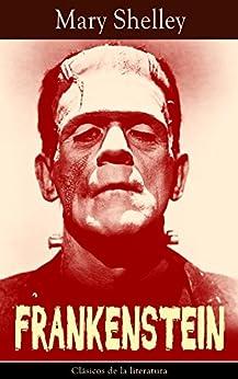 Frankenstein: Clásicos de la literatura (Spanish Edition)