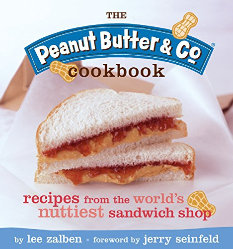 The Peanut Butter & Co. Cookbook: Recipes from the World's Nuttiest Sandwich Shop: Recipes from New York's Nuttiest Cafe Brownie Ice Cream Sandwich