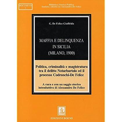 Maffia E Delinquenza In Sicilia (Milano, 1900). Politica, Criminalità E Magistratura Tra Il Delitto Notarbartolo Ed Il Processo Codronchi-De Felice