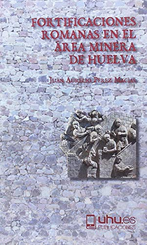 FORTIFICACIONES ROMANAS EN EL ÁREA MINERA (Arias Montano) por JUAN AURELIO PEREZ MACIAS