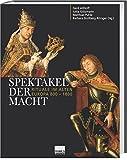 Spektakel der Macht - Rituale im Alten Europa 800-1800 -