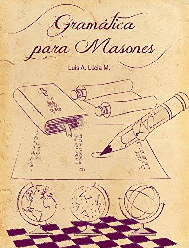 Gramática para Masones por Luis Alfredo Lúcia Mendoza